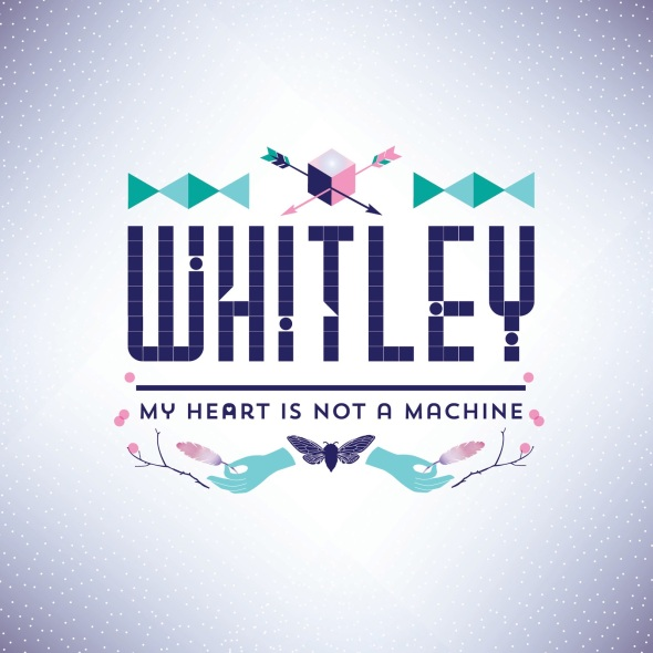 Whitley My Heart Is Not A Machine